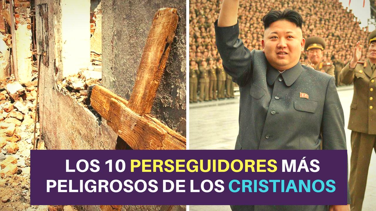 Los 10 Perseguidores Más Peligrosos De Los Cristianos En El Mundo.